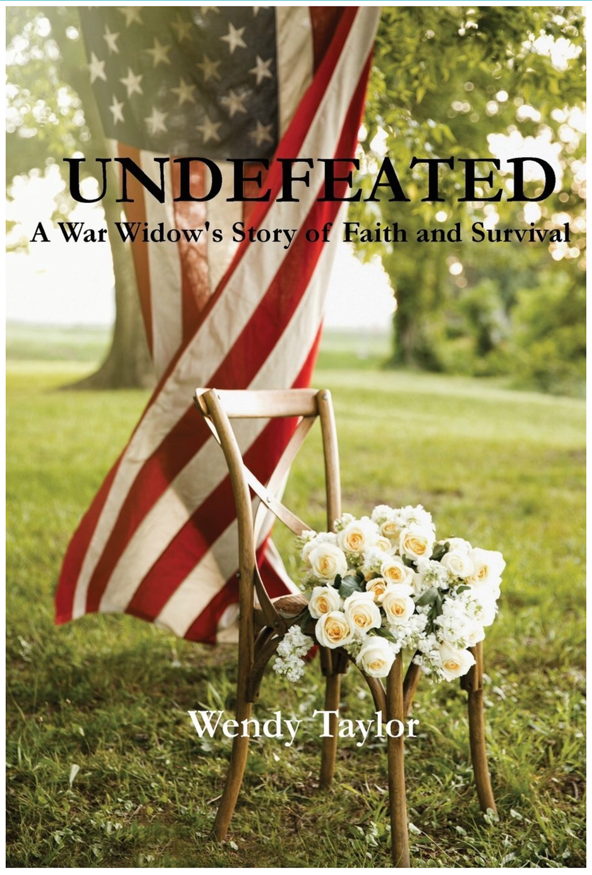 Undefeated a war widow's story of faith and survival by Wendy Taylor